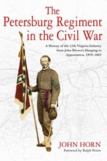 The Petersburg Regiment in the Civil War : A History of the 12th Virginia Infantry from John Brown's Hanging to Appomattox, 1859-1865, Hardback Book