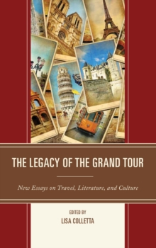 The Legacy of the Grand Tour : New Essays on Travel, Literature, and Culture, Hardback Book