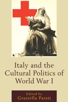 Italy and the Cultural Politics of World War I, Hardback Book