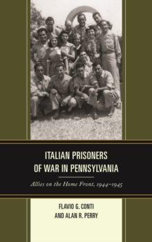 Italian Prisoners of War in Pennsylvania : Allies on the Home Front, 1944-1945, Hardback Book