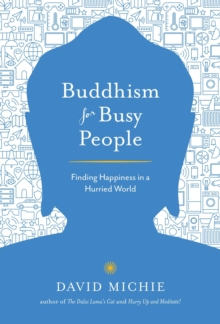 Buddhism for Busy People : Finding Happiness in a Hurried World