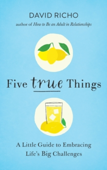 Five True Things : A Little Guide to Embracing Life's Big Challenges, Paperback / softback Book