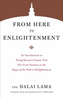 From Here to Enlightenment : An Introduction to Tsong-kha-pa's Classic Text. The Great Treatise on the Stages of the Path to Enlightenment