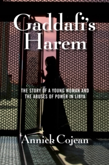 Gaddafi's Harem : The Story of a Young Woman and the Abuses of Power in Libya, Hardback Book