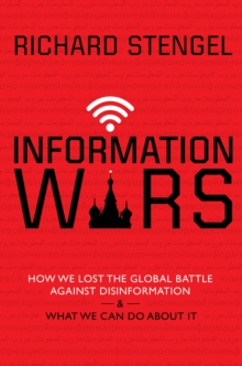 Information Wars : How We Lost the Global Battle Against Disinformation and What We Can Do About It, Hardback Book