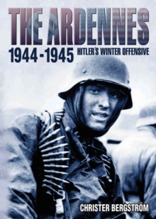 Ardennes 1944-1945 : Hitler's Winter Offensive, Hardback Book