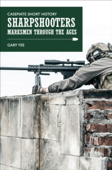 Sharpshooters : Marksmen through the Ages