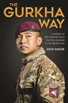 The Gurkha Way : A History of the Gurkhas from the 19th Century to the Present Day, Hardback Book