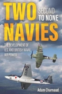 Two Navies Second to None : The Development of U.S. and British Naval Air Power, Hardback Book