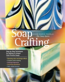 Soap Crafting : Step-by-Step Techniques for Making 31 Unique Cold-Process Soaps, Spiral bound Book