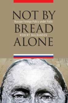 Not by Bread Alone : Russian Foreign Policy Under Putin, Hardback Book
