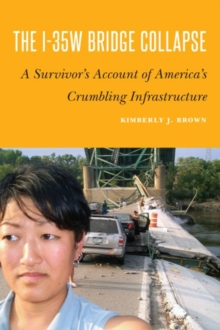 I-35w Bridge Collapse : A Survivor's Account of America's Crumbling Infrastructure, Hardback Book