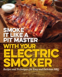 Smoke It Like a Pit Master with Your Electric Smoker : Recipes and Techniques for Easy and Delicious BBQ, Paperback / softback Book