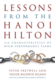 Lessons from the Hanoi Hilton : Six Characteristics of High Performance-Teams