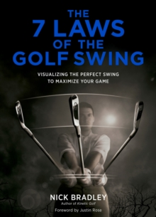 The 7 Laws of the Golf Swing : Visualizing the Perfect Swing to Maximize Your Game