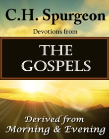C.H. Spurgeon  Devotions from The Gospels : Derived from Morning & Evening