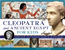 Cleopatra and Ancient Egypt for Kids : Her Life and World, with 21 Activities, Paperback / softback Book