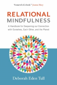 Relational Mindfulness : A Handbook for Deepening Our Connections with Ourselves, Each Other, and the Planet, Paperback Book