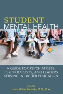 Student Mental Health : A Guide for Psychiatrists, Psychologists, and Leaders Serving in Higher Education, Paperback / softback Book