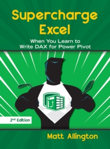 Supercharge Excel : When you learn to Write DAX for Power Pivot, Paperback / softback Book
