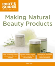 Idiot's Guides: Making Natural Beauty Products, Paperback Book