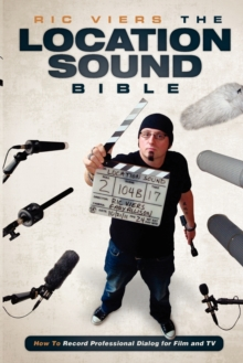 The Location Sound Bible : How to Record Professional Dialog for Film and TV, Paperback Book