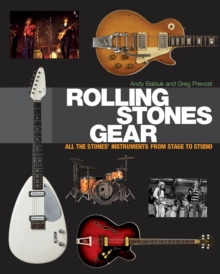 Rolling Stones Gear : All the Stones' Instruments from Stage to Studio, Paperback Book