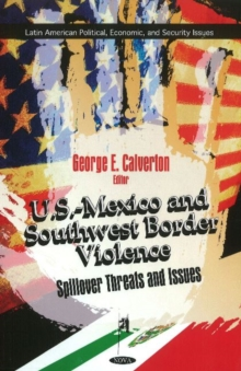 U.S.-Mexico & Southwest Border Violence : Spillover Threats & Issues, Hardback Book