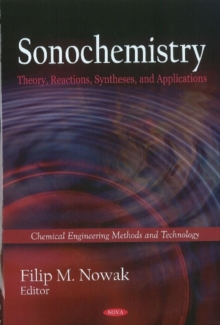 Sonochemistry : Theory, Reactions & Syntheses, & Applications, Hardback Book