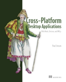 Cross-Platform Desktop Applications : Using Node, Electron, and NW.js, Paperback / softback Book