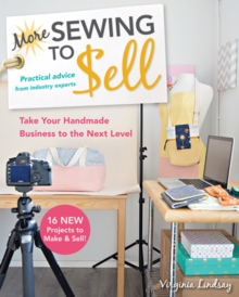 More Sewing to Sell : Take Your Handmade Business to the Next Level: 16 New Projects to Make & Sell!, Paperback / softback Book