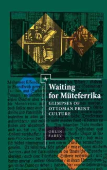 Waiting for Muteferrika : Glimpses on Ottoman Print Culture, Hardback Book