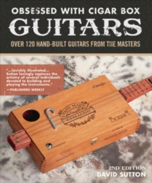 Obsession With Cigar Box Guitars : Over 120 hand-built guitars from the masters, 2nd edition, Paperback / softback Book