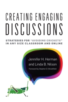 "Creating Engaging Discussions : Strategies for """"Avoiding Crickets"""" in Any Size Classroom and Online, Hardback Book"