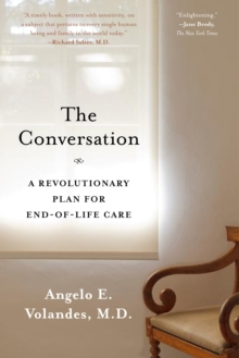The Conversation : A Revolutionary Plan for End-of-Life Care, Paperback Book