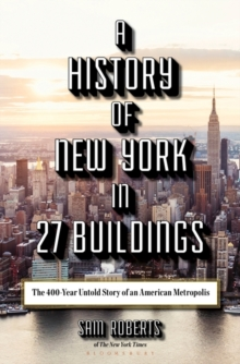 A History of New York in 27 Buildings : The 400-Year Untold Story of an American Metropolis, Hardback Book