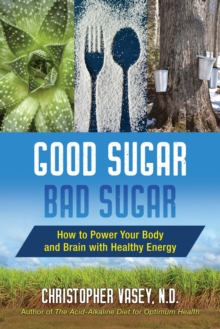 Good Sugar, Bad Sugar : How to Power Your Body and Brain with Healthy Energy, Paperback / softback Book