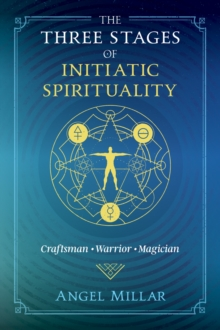 The Three Stages of Initiatic Spirituality : Craftsman, Warrior, Magician, Paperback / softback Book