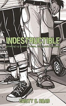 Indestructible : Growing Up Queer, Cuban, and Punk in Miami (2nd Edition), Paperback / softback Book