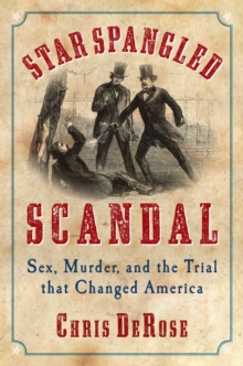 Star Spangled Scandal : Sex, Murder, and the Trial that Changed America, Hardback Book