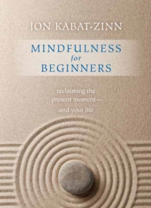 Mindfulness for Beginners : Reclaiming the Present Moment--and Your Life