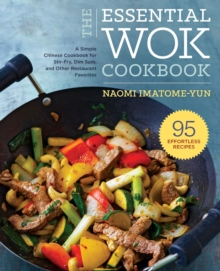 The Essential Wok Cookbook : A Simple Chinese Cookbook for Stir-Fry, Dim Sum, and Other Restaurant Favorites, Paperback Book