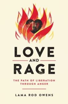 Love and Rage : The Path of Liberation through Anger, Paperback / softback Book