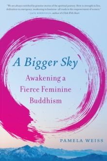 A Bigger Sky : Awakening a Fierce Feminine Buddhism, Paperback / softback Book