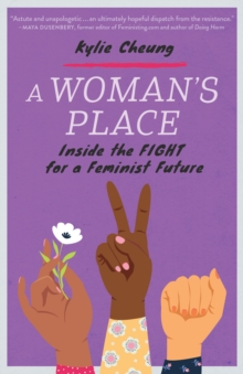 A Woman's Place : Inside the Fight for a Feminist Future, Paperback / softback Book