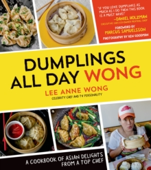 Dumplings All Day Wong : A Cookbook of Asian Delights from a Top Chef, Paperback Book