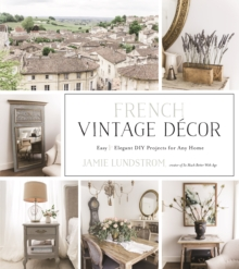 French Vintage Decor : Easy and Elegant DIY Projects for Any Home, Paperback / softback Book