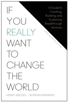 If You Really Want to Change the World : A Guide to Creating, Building, and Sustaining Breakthrough Ventures, Hardback Book