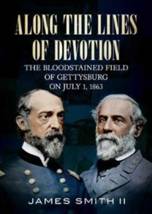Along the Lines of Devotion : The Bloodstained Field of Gettysburg on July 1, 1863, Paperback / softback Book