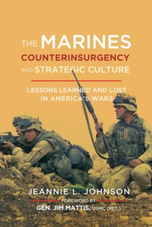 The Marines, Counterinsurgency, and Strategic Culture : Lessons Learned and Lost in America's Wars, Paperback / softback Book